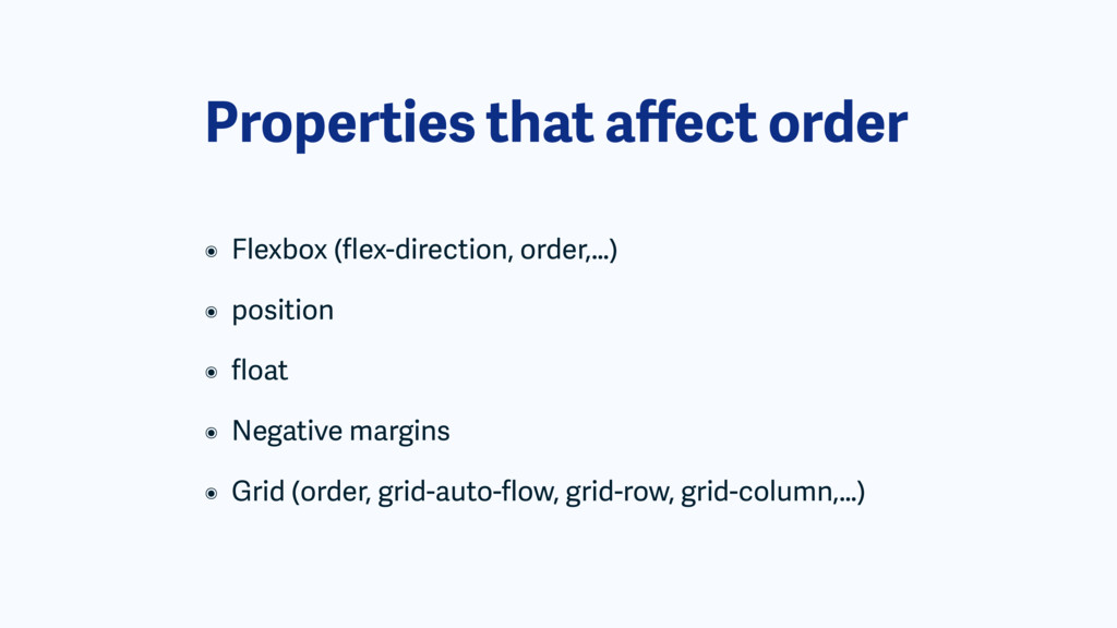 Properties that affect order ๏ Flexbox (flex-dire...