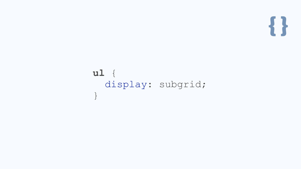 { } ul { display: subgrid; }