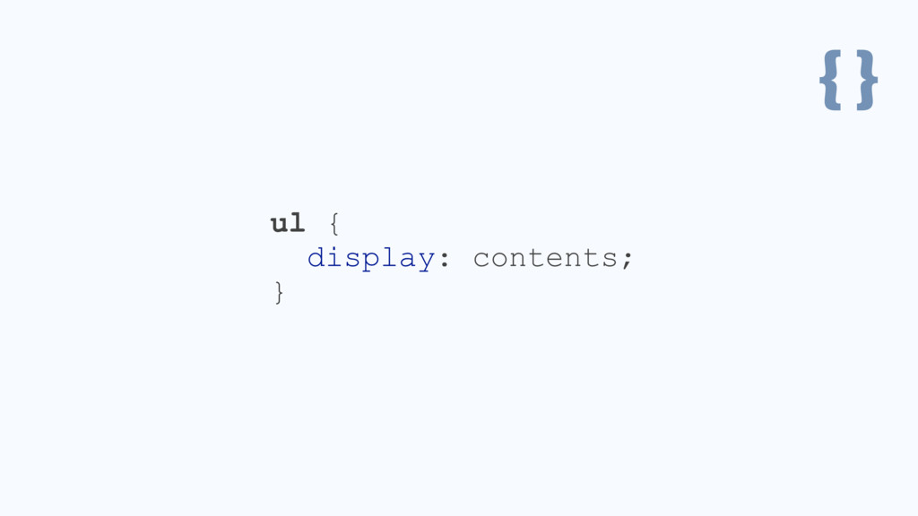 { } ul { display: contents; }