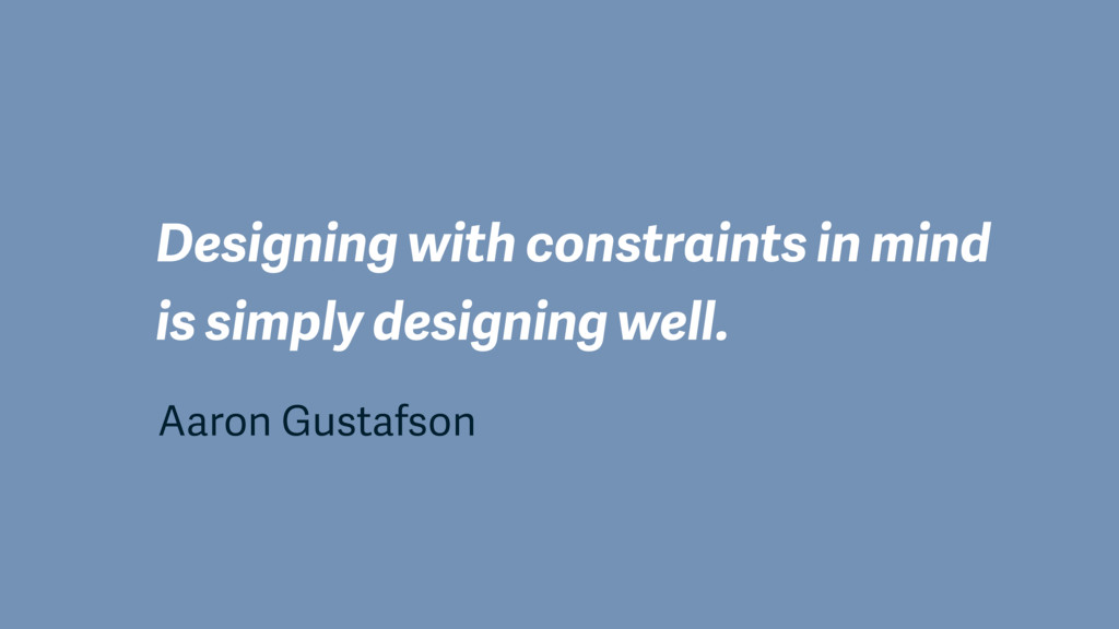 Designing with constraints in mind is simply de...