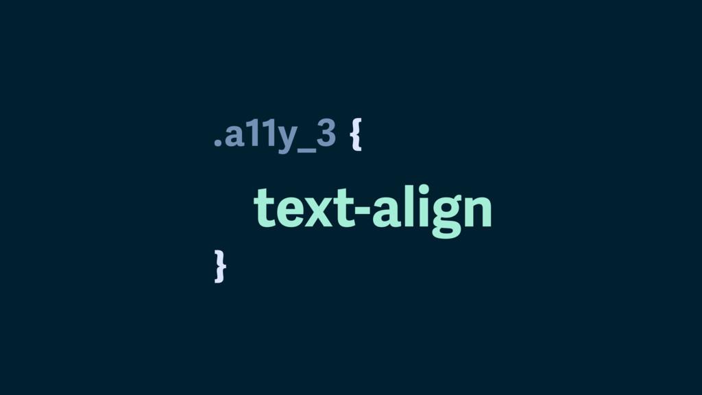 . } a11y_3 text-align {