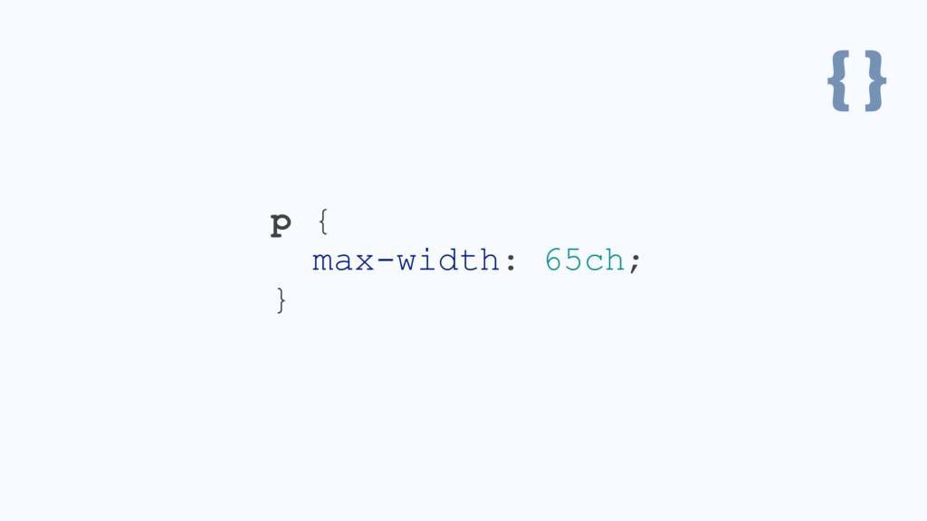 { } p { max-width: 65ch; }