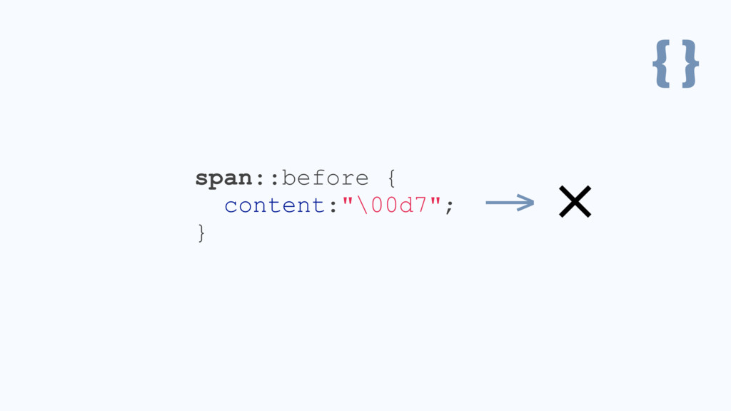 """{ } span::before { content:""""\00d7""""; } →"""