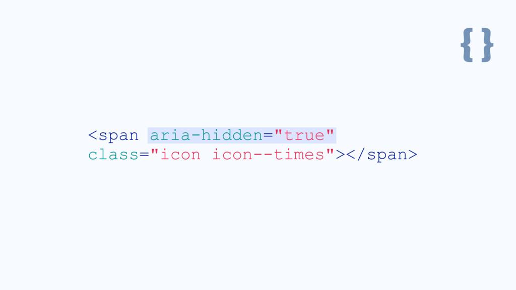 "{ } <span aria-hidden=""true"" class=""icon icon--..."