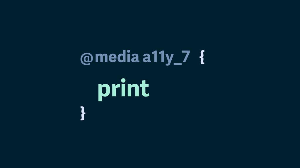 @ } media a11y_7 print {
