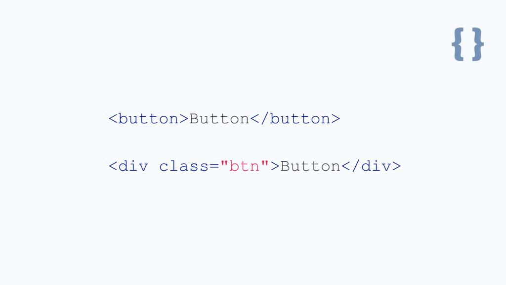 "{ } <button>Button</button> <div class=""btn"">Bu..."