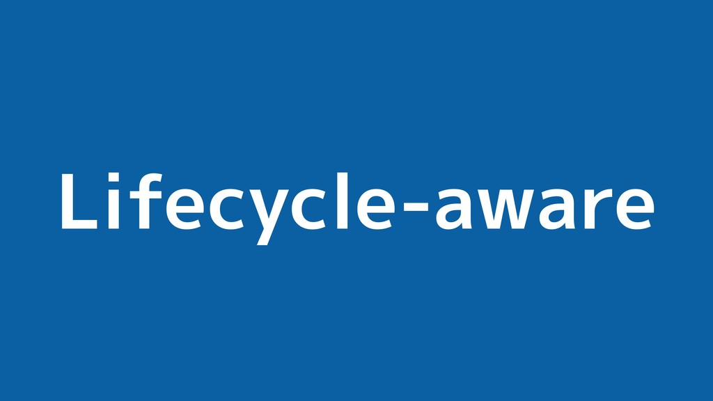 Lifecycle-aware