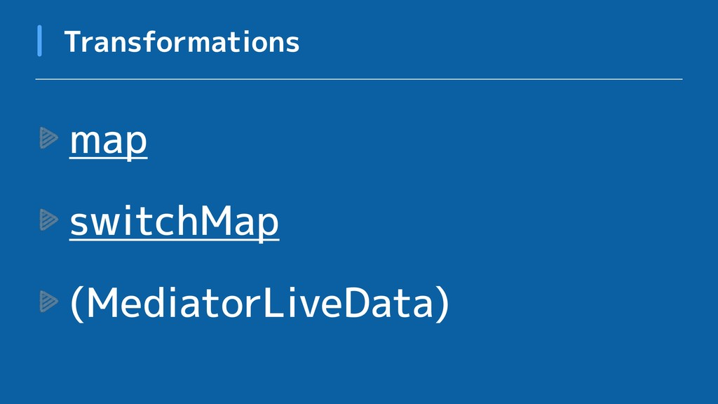 map switchMap (MediatorLiveData) Transformations