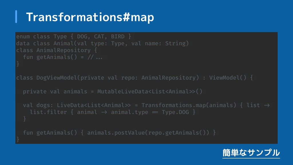 Transformations#map enum class Type { DOG, CAT,...