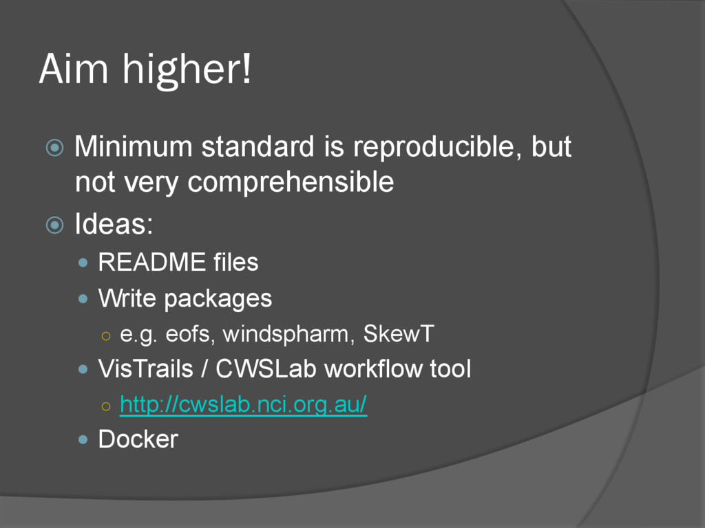 Aim higher! ž Minimum standard is reproducibl...