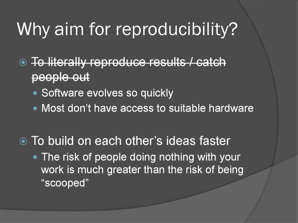Why aim for reproducibility? ž  To literally r...
