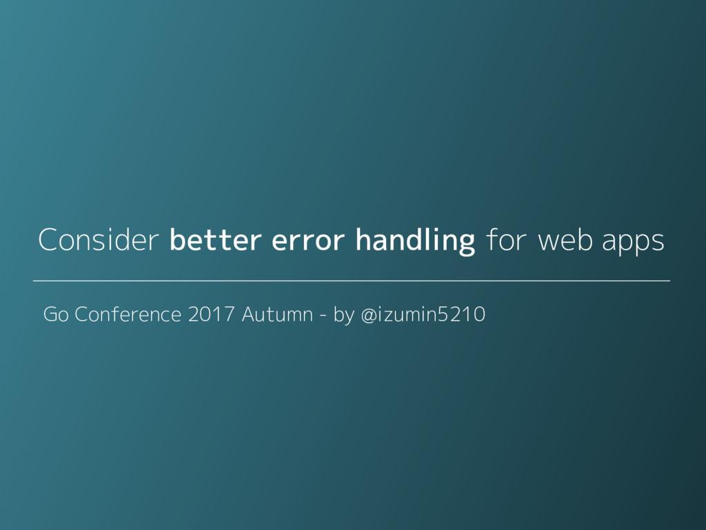 Consider better error handling for web apps Go ...