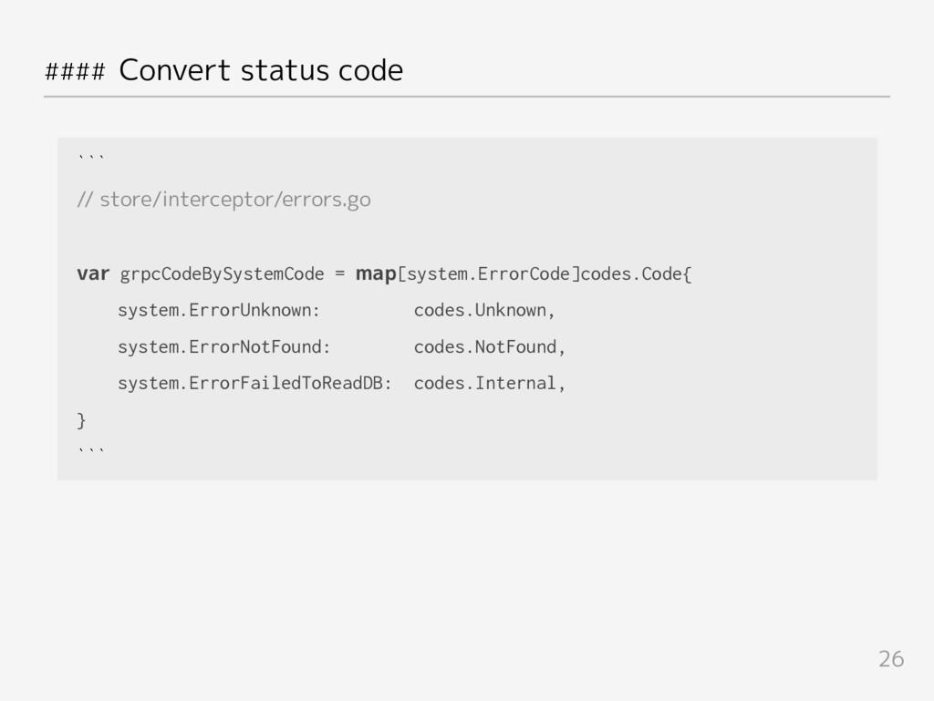 #### Convert status code ``` // store/intercept...