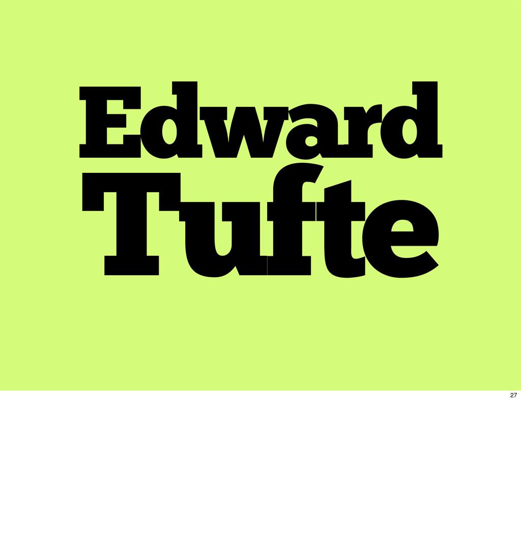 Edward Tufte 27