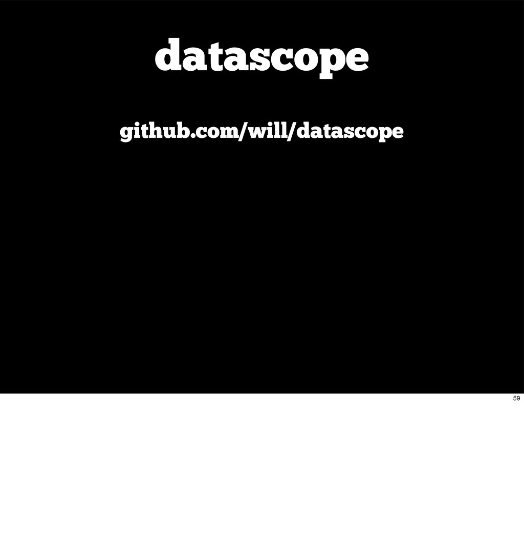 datascope github.com/will/datascope 59