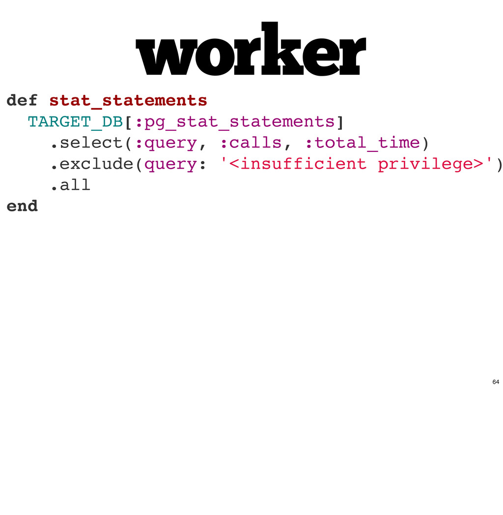 worker def stat_statements TARGET_DB[:pg_stat_s...