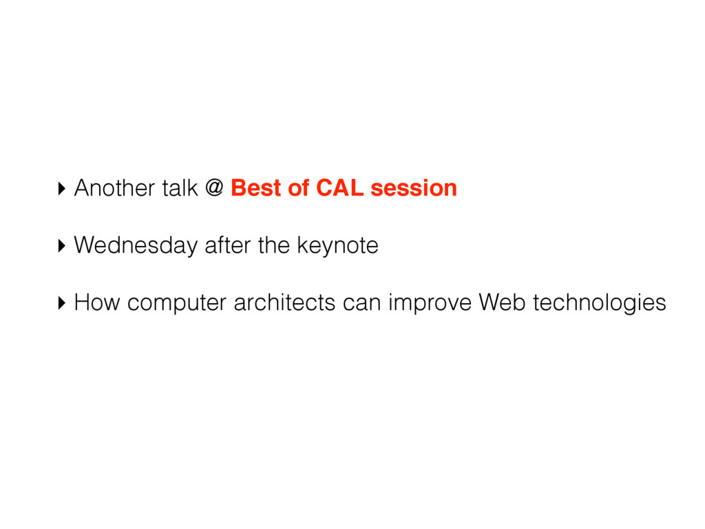 ▸ Another talk @ Best of CAL session ▸ Wednesda...
