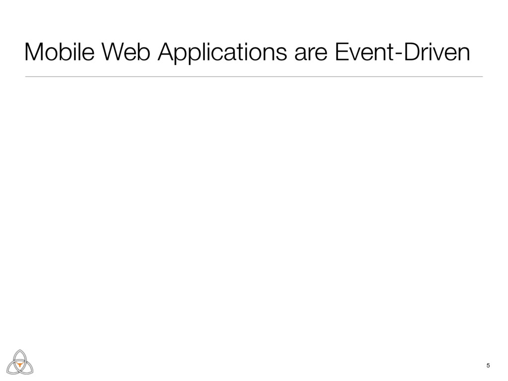 Mobile Web Applications are Event-Driven 5