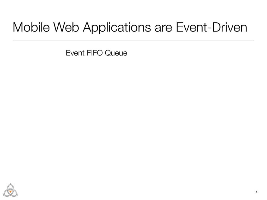 Mobile Web Applications are Event-Driven 5 Even...