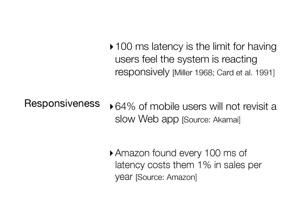 Responsiveness ▸100 ms latency is the limit for...