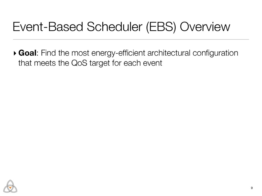 Event-Based Scheduler (EBS) Overview 9 ▸ Goal: ...
