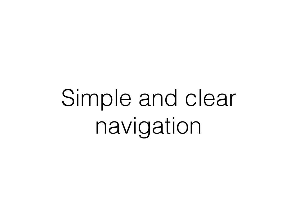 Simple and clear navigation