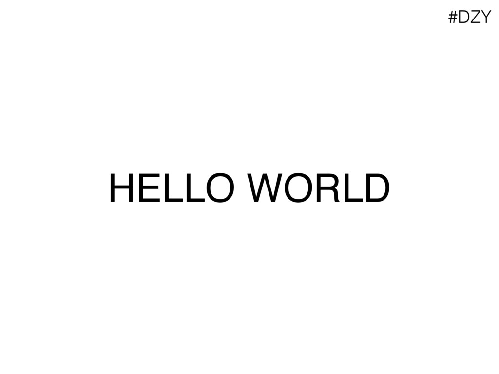 HELLO WORLD #DZY