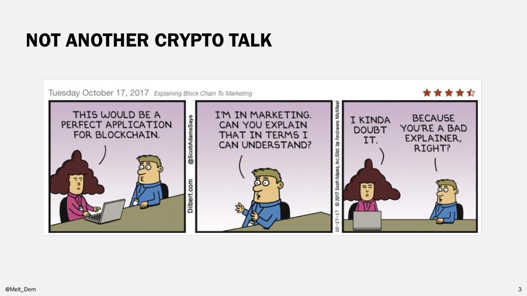 NOT ANOTHER CRYPTO TALK @Melt_Dem 3