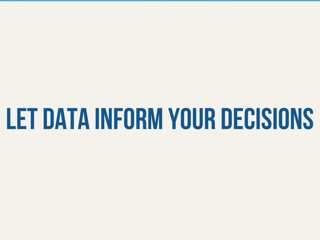 let data inform your decisions