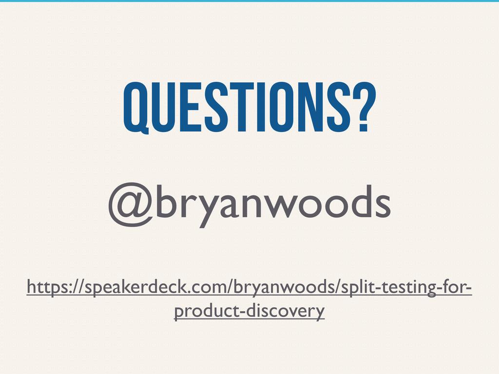 Questions? https://speakerdeck.com/bryanwoods/s...