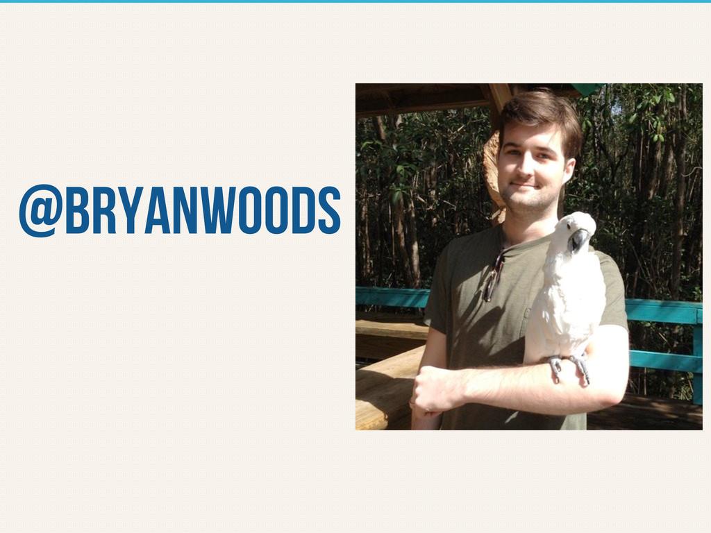 @bryanwoods