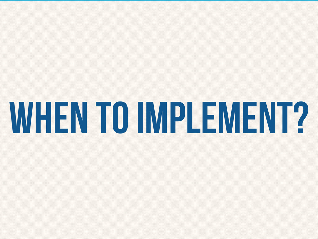 When to implement?