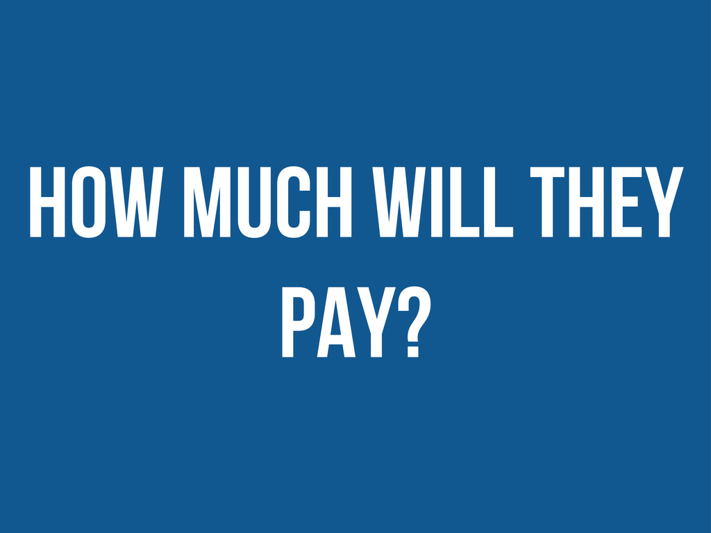 How much will they pay?