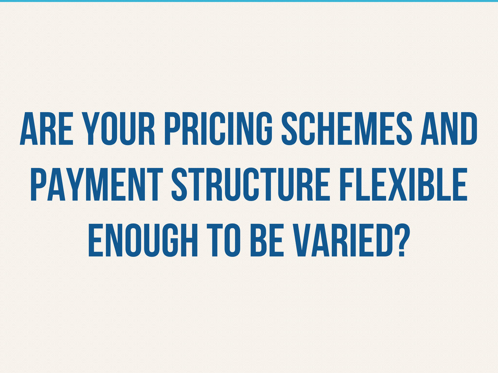 are your pricing schemes and payment structure ...