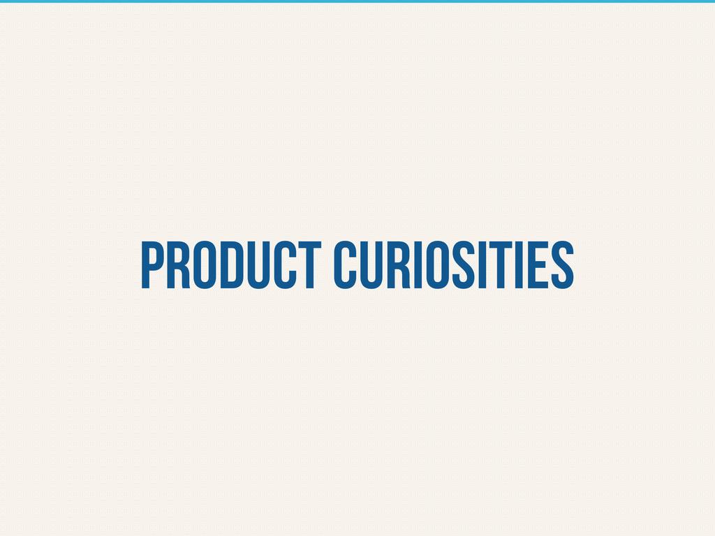 Product curiosities