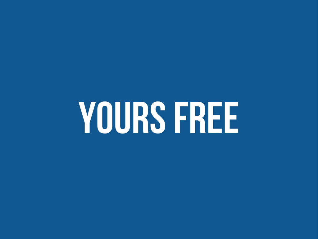 yours free