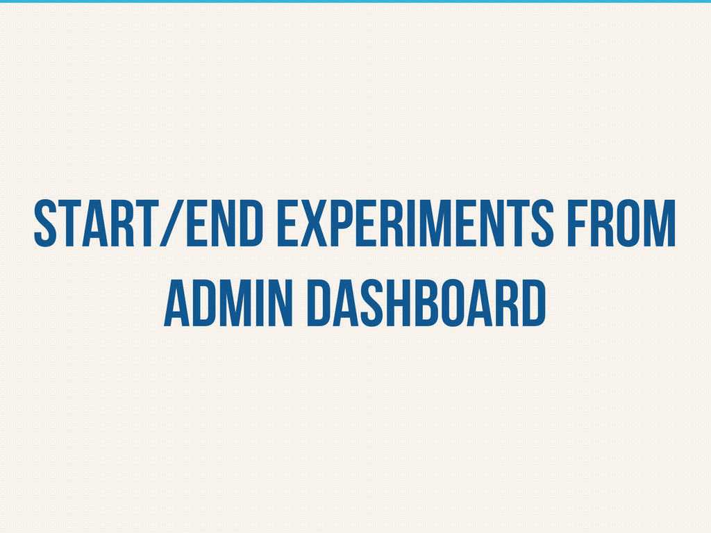 start/end experiments from admin dashboard
