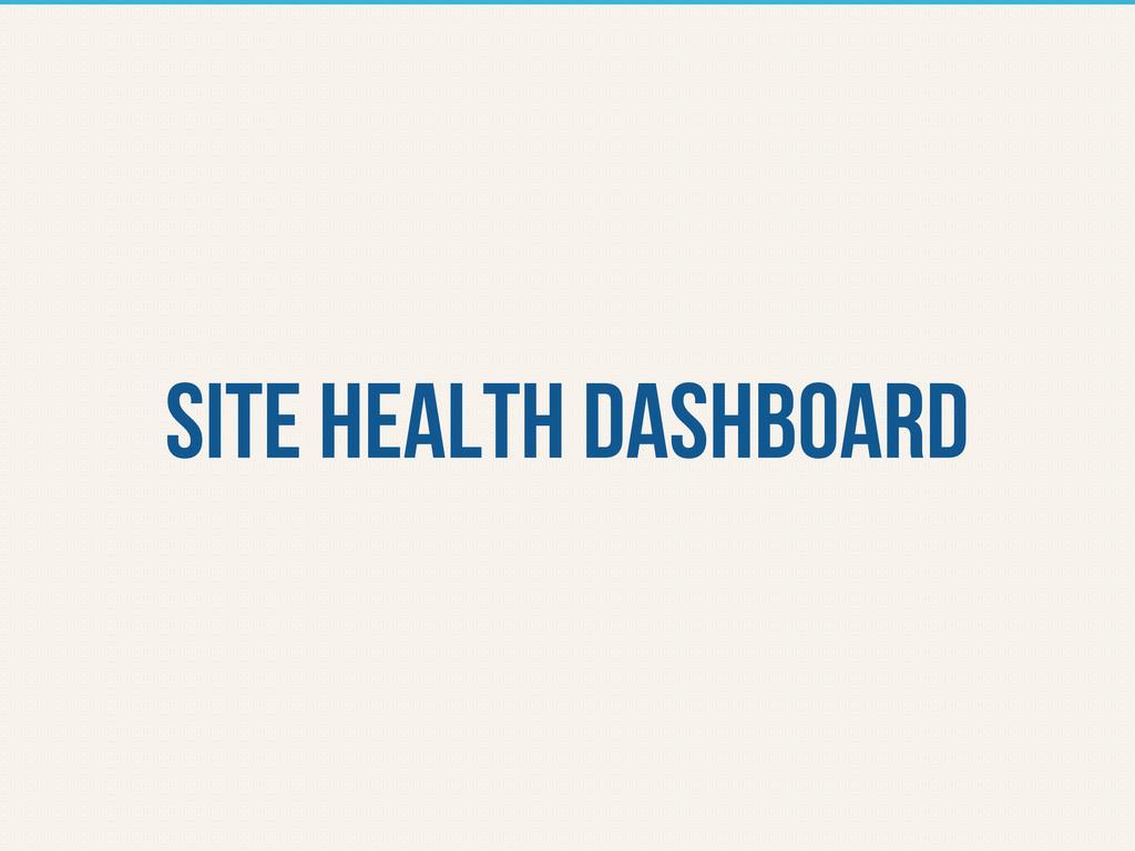Site health dashboard