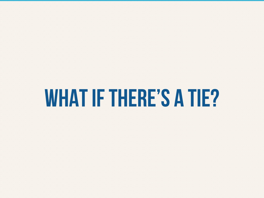 What if there's a tie?