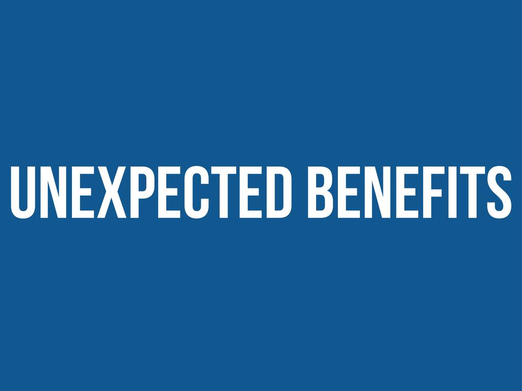 UNEXPECTED BENEFITS