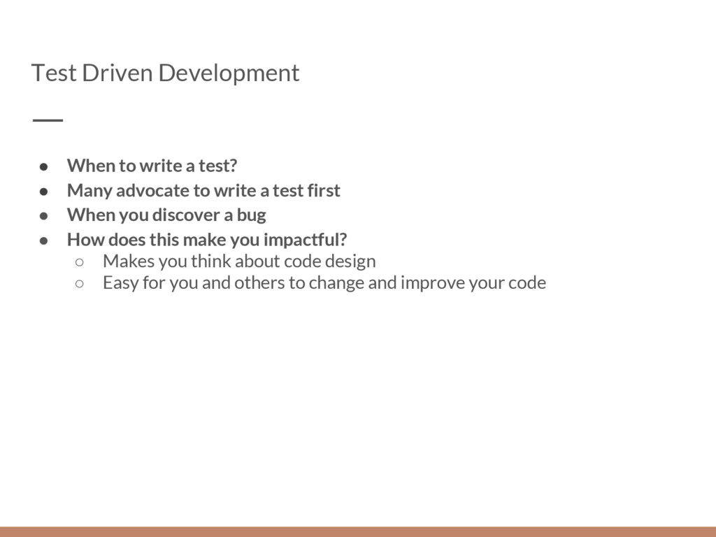 Test Driven Development ● When to write a test?...