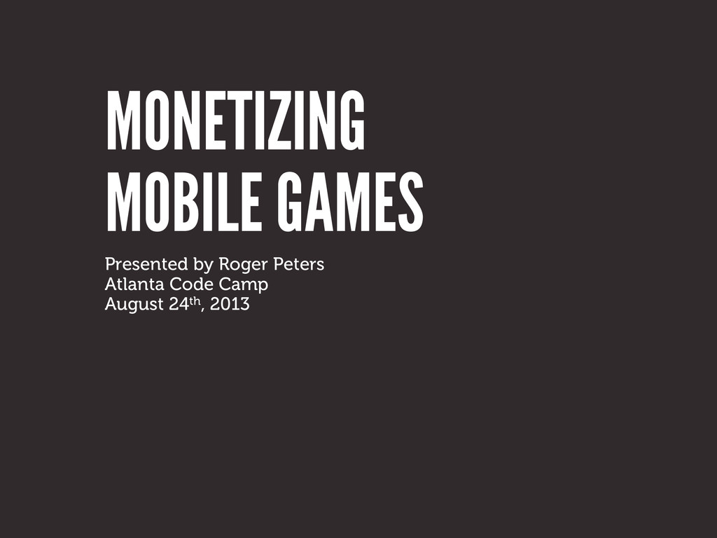 MONETIZING Presented by Roger Peters Atlanta Co...