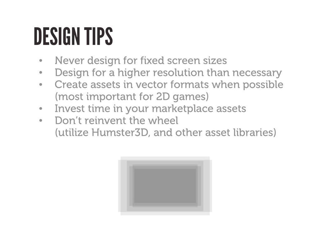 DESIGN TIPS • Never design for fixed screen siz...