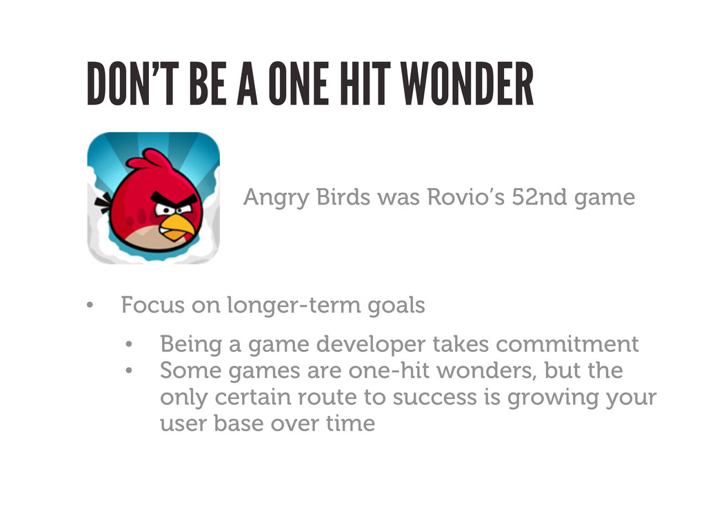 DON'T BE A ONE HIT WONDER Angry Birds was Rovio...