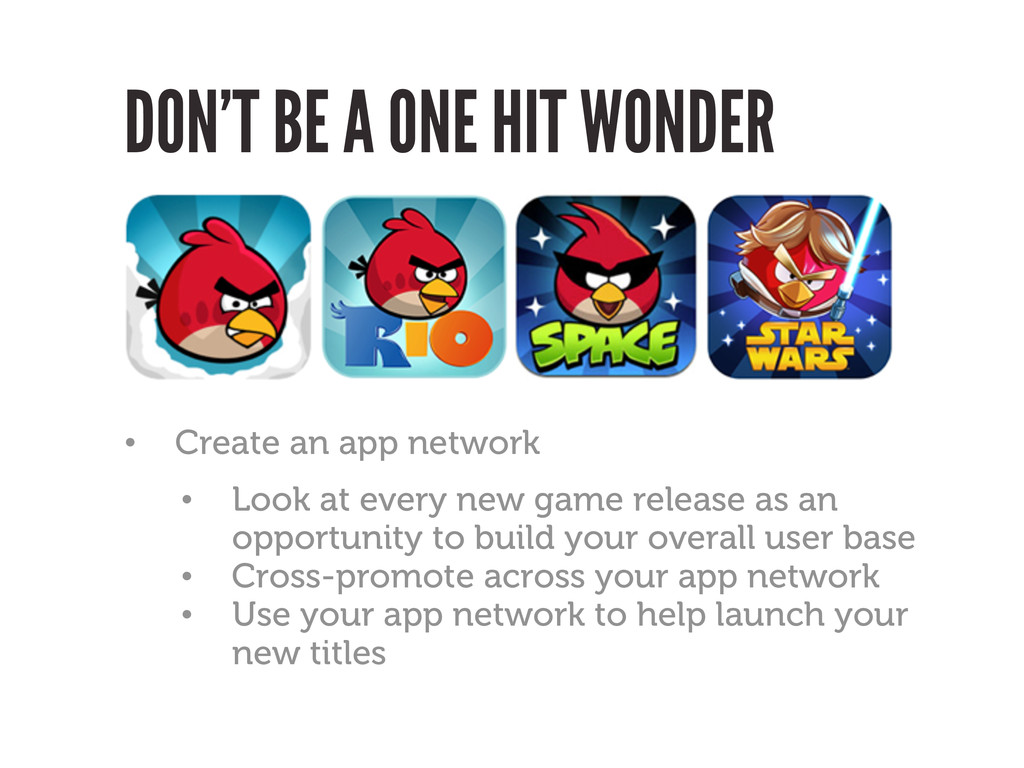 DON'T BE A ONE HIT WONDER • Create an app netwo...