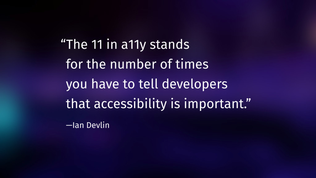 """The 11 in a11y stands 