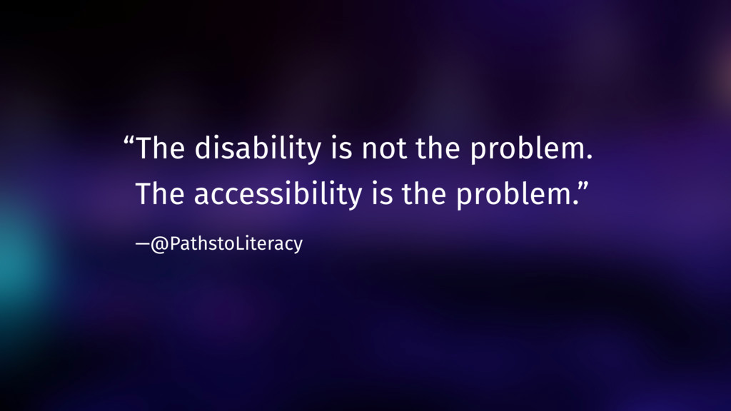 """The disability is not the problem.