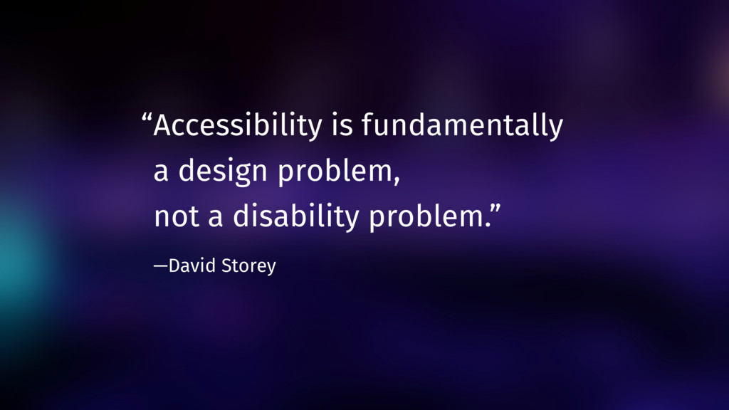 """Accessibility is fundamentally 