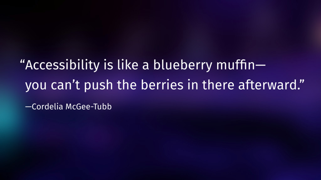 """Accessibility is like a blueberry muffin—