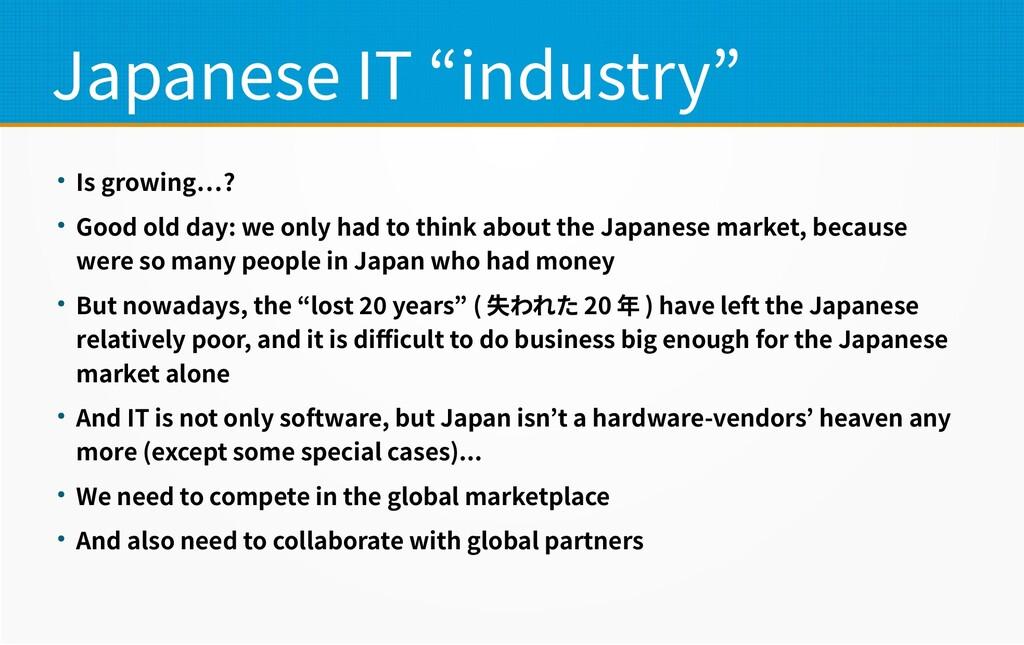 """Japanese IT """"industry"""" ● Is growing…? ● Good ol..."""